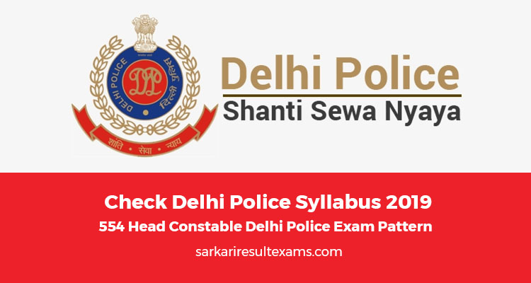 Check Delhi Police Syllabus 2019 – 554 Head Constable Delhi Police Exam Pattern