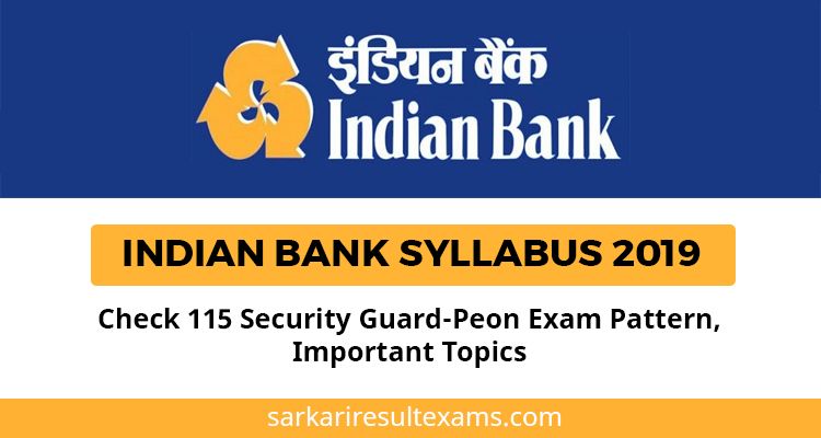 Indian Bank Syllabus 2019 – Check 115 Security Guard-Peon Exam Pattern, Important Topics