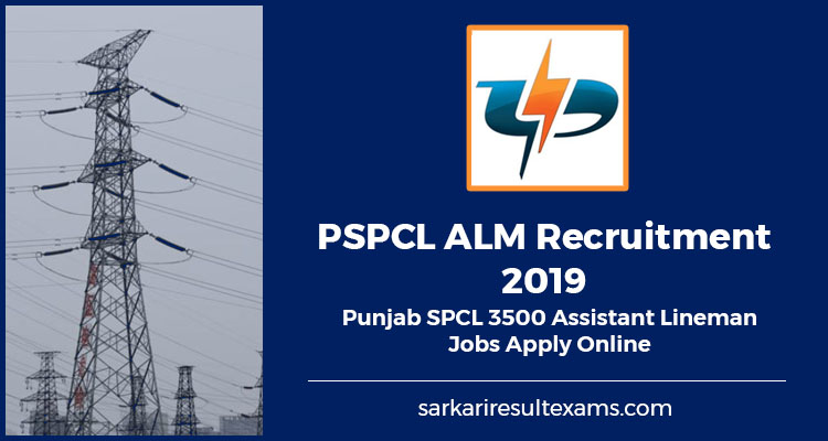 PSPCL ALM Recruitment 2019 – Punjab SPCL 3500 Assistant Lineman Jobs Apply Online