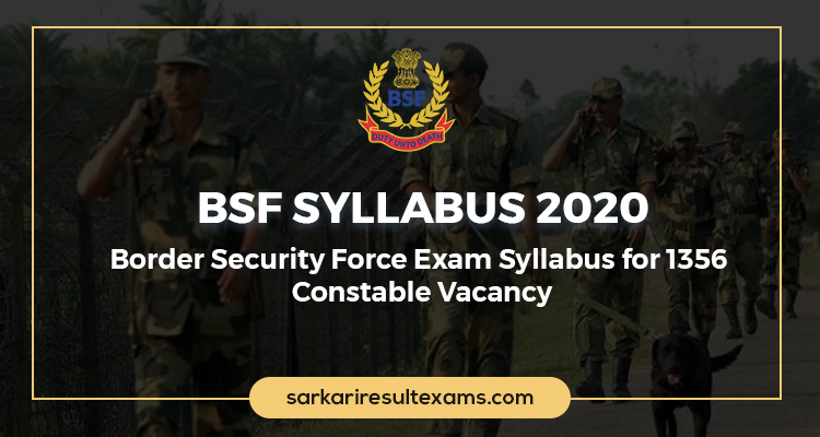 BSF Syllabus 2020 – Border Security Force Exam Syllabus for 1356 Constable Vacancy