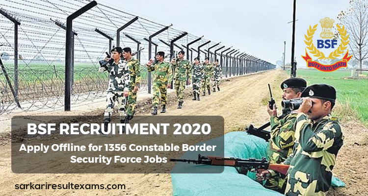 BSF Recruitment 2020 Apply Offline for 1356 Constable Border Security Force Jobs