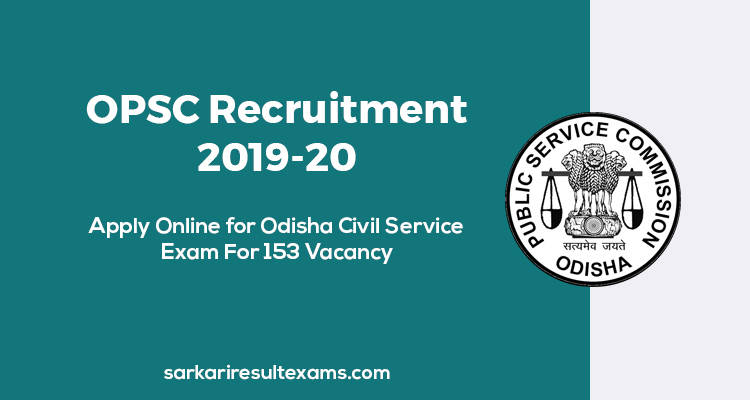 OPSC Recruitment 2019-20 Apply Online for Odisha Civil Service Exam For 153 Vacancy