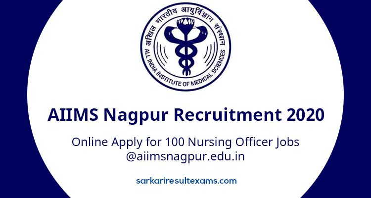 AIIMS Nagpur Recruitment 2020 Online Apply for 100 Nursing Officer Jobs @aiimsnagpur.edu.in