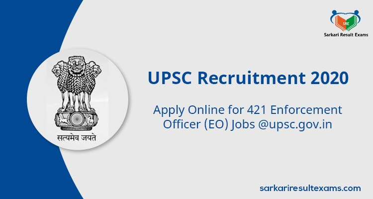 UPSC Recruitment 2020 Apply Online for 421 Enforcement Officer (EO) Jobs @upsc.gov.in