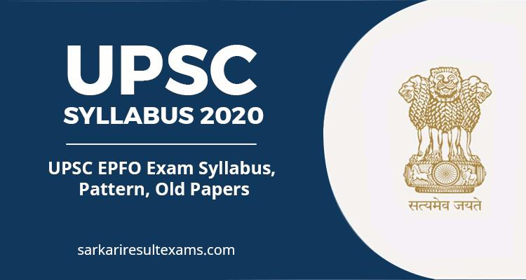 UPSC Syllabus 2020 – UPSC EPFO Exam Syllabus, Pattern, Old Papers