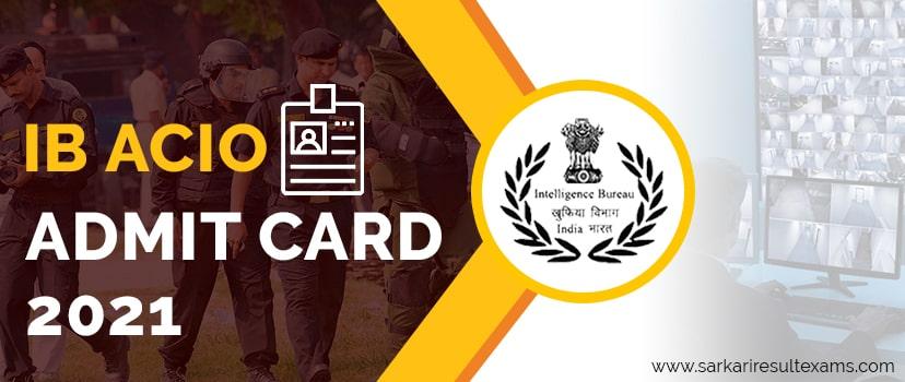 IB ACIO Admit Card 2021 Download: MHA 2000 ACIO Exam Date, Hall Ticket